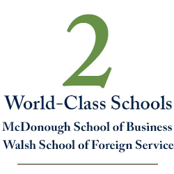 2 World-Class Schools, the McDonough School of Business and Walsh School of Foreign Service